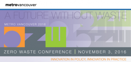 MetroVancouver's Zero Waste Conference – November 3, 2016